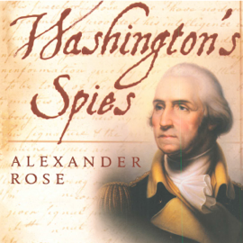 Washington's Spies: The Story of America's First Spy Ring (Unabridged) audiobook