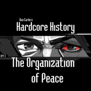 Episode 3 - The Organization of Peace (feat. Dan Carlin) - Dan Carlin's Hardcore History - Dan Carlin's Hardcore History