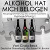 Alkohol Hat Mich Belogen [Alcohol Has Lied to Me]: Neuprogrammierung des Unterbewusstseins Hypnose-Sitzung 1 (Unabridged) - Craig Beck