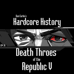 Dan Carlin's Hardcore History - Episode 38 - Death Throes of the Republic V