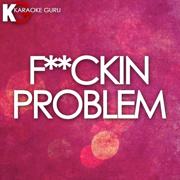 F**ckin Problem (Originally by a$AP Rocky, feat. 2Chainz, Drake, & Kendrick Lamar) [Karaoke Version] - Karaoke Guru