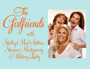 The Girlfriends – Shelley MacArthur, Shauna Montgomery & Whitney Lasky