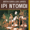 "Ipi Ntombi (Original Cast Recording) [Remastered] - ""Ipi Ntombi"" 1975 Original Cast, Bertha Egnos & Gail Lakier"