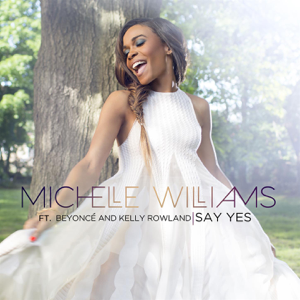 Michelle Williams - Say Yes feat. Beyoncé & Kelly Rowland