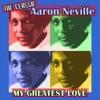The Classic Aaron Neville My Greatest Love