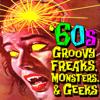 60s Groovy Freaks, Monsters, & Geeks - Various Artists