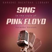 Sing in the Style of Pink Floyd (Karaoke Version)