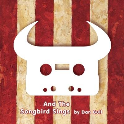 And the Songbird Sings - Single - Dan Bull