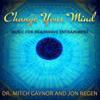 Change Your Mind - Dr. Mitch Gaynor & Jon Regen