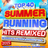Top 40 Summer Running Hits Remixed 2015 - Various Artists