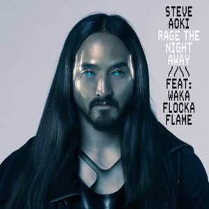 Steve Aoki - Rage the Night Away feat. Waka Flocka Flame