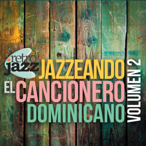 Retro Jazz - Jazzeando el Cancionero Dominicano, Vol. 2