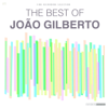 The Best of João Gilberto - João Gilberto