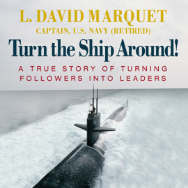 Turn the Ship Around!: A True Story of Turning Followers into Leaders (Unabridged) audiobook