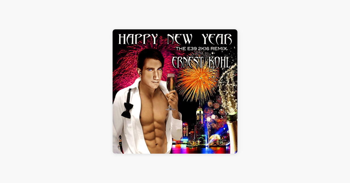 happy new year e39 2k16 remix ep by ernest kohl on apple music