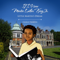 If I Were Martin Luther King Jr.: Little Martin's Dream (Unabridged)