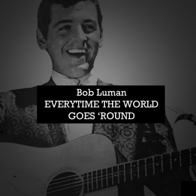 Everytime the World Goes 'Round - Bob Luman