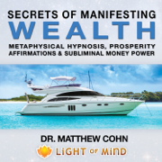 Manifesting Wealth: Metaphysical Hypnosis, Prosperity Affirmations and Subliminal Money Power - Dr. Matthew Cohn