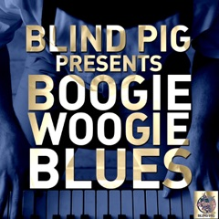 Blind Pig Presents: Boogie Woogie Blues