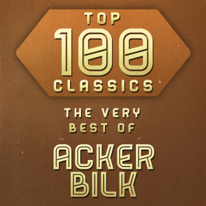 Acker Bilk - Top 100 Classics - The Very Best of Acker Bilk