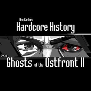 Dan Carlin's Hardcore History - Episode 28 - Ghosts of the Ostfront II feat. Dan Carlin
