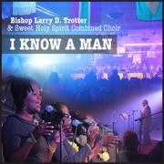 I Know a Man - Bishop Larry D.Trotter & Sweet Holy Spirit Combine Choir