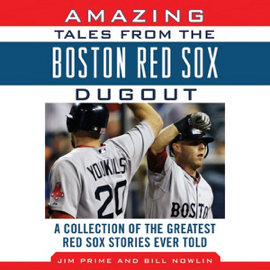 Amazing Tales from the Boston Red Sox Dugout: A Collection of the Greatest Red Sox Stories Ever Told (Unabridged) audiobook