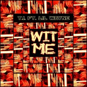 T.I. - Wit Me feat. Lil Wayne