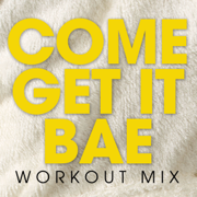 Come Get It Bae (Workout Mix) - Power Music Workout - Power Music Workout