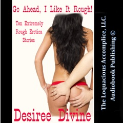 Go Ahead, I Like It Rough!: Ten Extremely Rough Erotica Stories (Unabridged)
