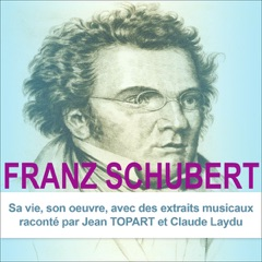 Franz Schubert: Sa vie, son œuvre