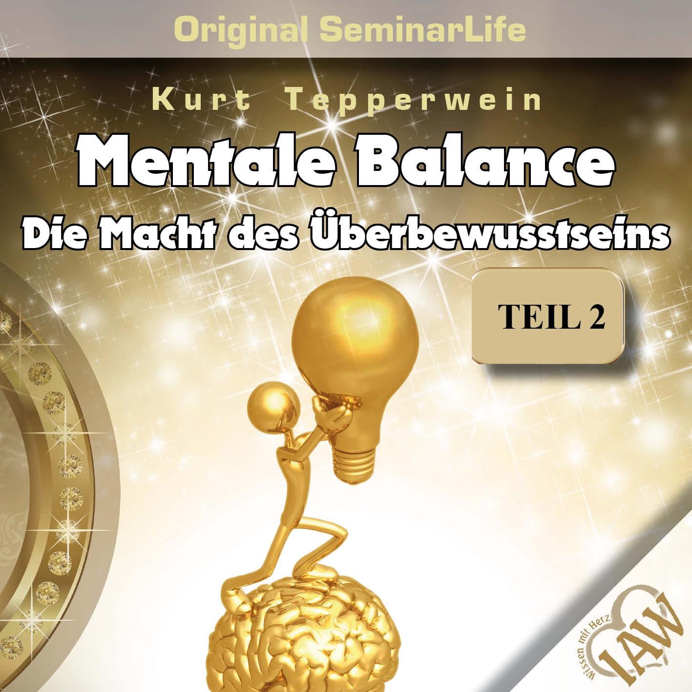 Mentale Balance – die Macht ihres Überbewusstseins - Teil 3