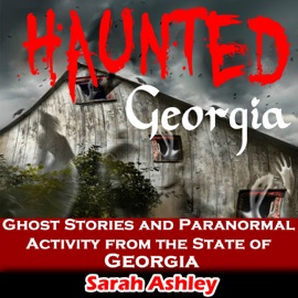 Haunted Georgia: Ghost Stories and Paranormal Activity from the State of Georgia: Haunted States (Unabridged) - Sarah Ashley mp3 listen download
