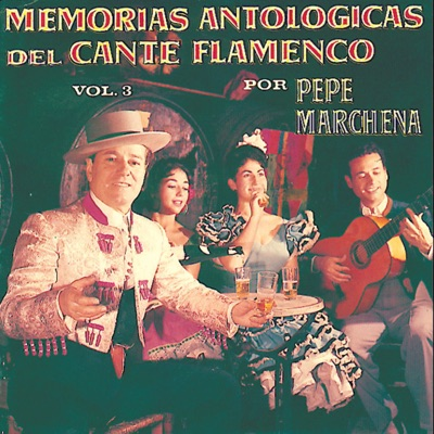 Memorias Antológicas del Cante Flamenco, Vol. 3 - Pepe Marchena
