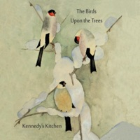 The Birds Upon the Trees by Kennedy's Kitchen on Apple Music