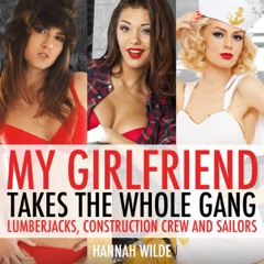 My Girlfriend Takes The Whole Gang: Lumberjacks, Construction Crew and Sailors (Unabridged)