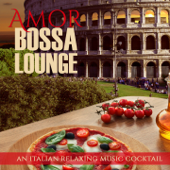 Amor Bossa Lounge (An Italian Relaxing Music Cocktail)