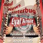 Eyal Amir - Bad News Jitterbug (feat. Ariel Shafir, Brya Scary & Jordan Rudess)