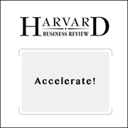 Accelerate! (Harvard Business Review) (Unabridged)