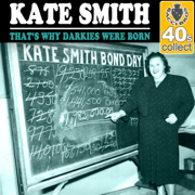 That's Why Darkies Were Born (Remastered) - Kate Smith - Kate Smith