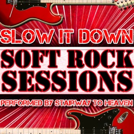 ‎Slow It Down: Soft Rock Sessions by Stairway to Heaven