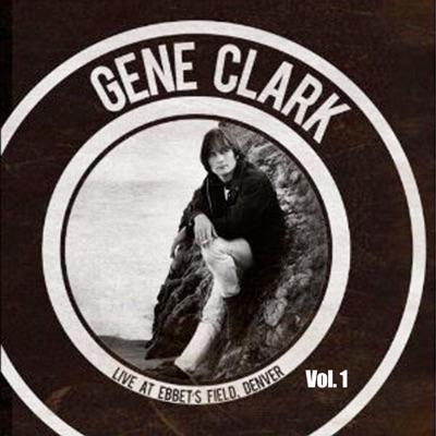 Live at Ebbet's Field - Denver, Vol. 1 - Gene Clark