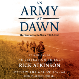 An Army at Dawn: The War in North Africa (1942-1943): The Liberation Trilogy, Volume 1 (Unabridged) audiobook
