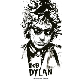 BD Music et Philippe Manoeuvre Present Bob Dylan by Bob Dylan