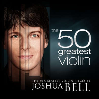 The 50 Greatest Violin Pieces by Joshua Bell - Joshua Bell album