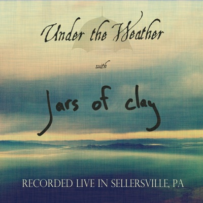 Under the Weather (Live in Sellersville, Pa) - EP - Jars Of Clay