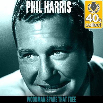 Woodman Spare That Tree (Remastered) - Single - Phil Harris