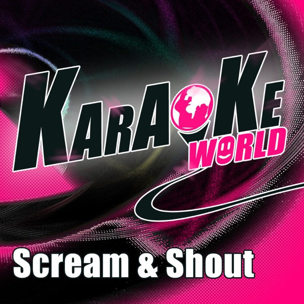 Scream & Shout (Originally Performed by Will.I.Am Feat. Britney Spears) [Karaoke Version] - Single