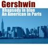 George Gerswhin Rhapsody in Blue An American in Paris