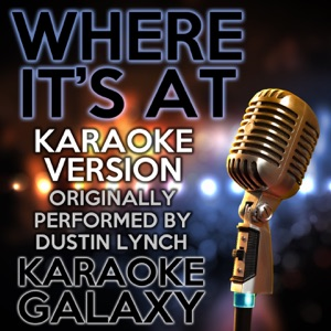 Karaoke Galaxy - Where It's At (Karaoke Version With Backing Vocals) [Originally Performed By Dustin Lynch]